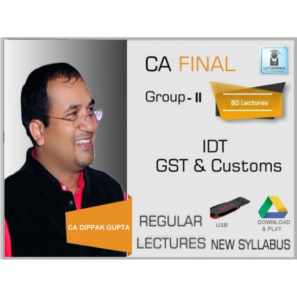CA Final Indirect Tax Laws GST & Customs by CA Dippak Gupta (For May. 2020 & Onwards)
