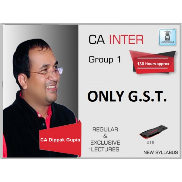 CA Inter GST Regular Course New Syllabus : Video Lecture + Study Material By CA Dippak Gupta (For Nov. 2019)