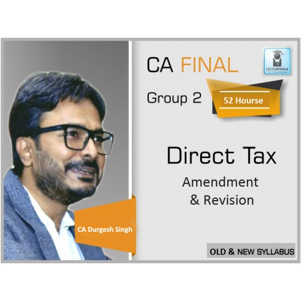 CA FINAL DIRECT TAX (AMENDMENT + REVISION) BY CA DURGESH SINGH (FOR MAY 2019)