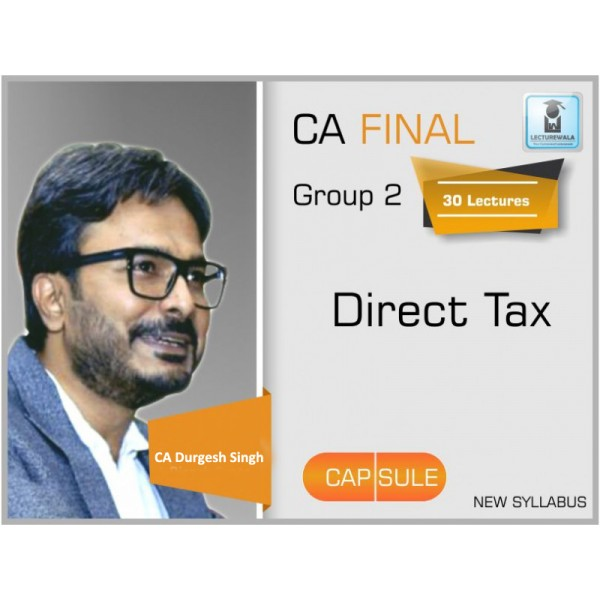 CA Final Direct Tax Capsule Batch New Syllabus : Video Lecture + Study Material By CA Durgesh Singh (For Nov. 2019)