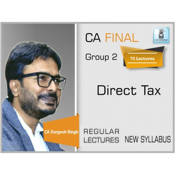 CA FINAL NEW SYLLABUS : DIRECT TAX REGULAR BATCH BY CA DURGESH SINGH (MAY/NOV. 19)