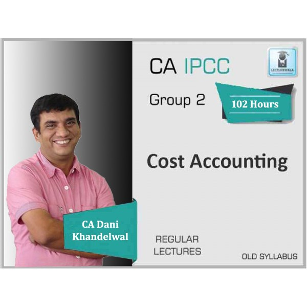 CA Ipcc Costing Old Syllabus Regular Course : Video Lecture + Study Material By CA Dani Khandelwal (For Nov. 2019 & Onwards)