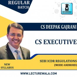 CS Executive SEBI  ICDR REGULATIONS (Group - 2) (Mode - Android) New Syllabus: Video Lecture + Study Material by CS Deepak Gajrani (For June-2021)