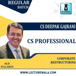 CS Professional Corporate Restructuring Old Syllabus: Video Lecture + Study Material by CS Deepak Gajrani (For June-2021/Dec.2021)