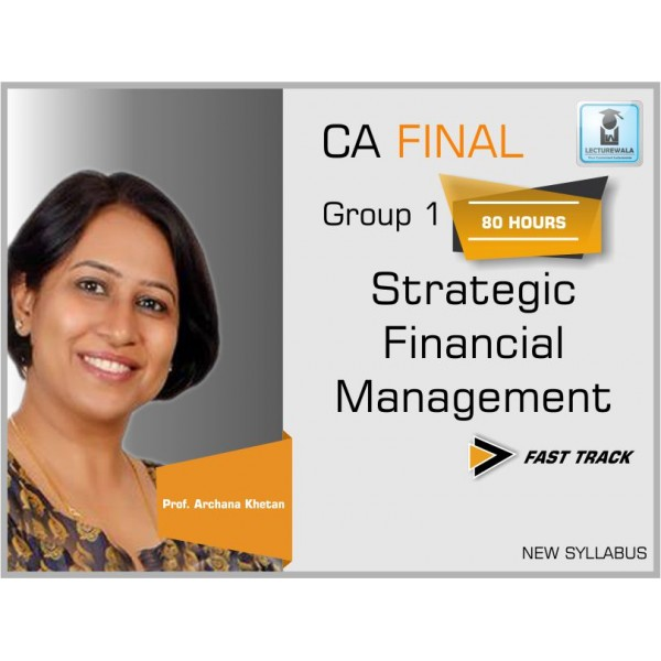 CA FINAL NEW SYLLABUS : STRATEGIC FINANCIAL MANAGEMENT - FAST TRACK BATCH BY PROF. ARCHANA KHETAN (MAY 19 & ON WARDS)