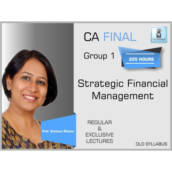 CA FINAL STRATEGIC FINANCIAL MANAGEMENT - OLD SYLLABUS REGULAR (for May 19 & Nov. 19) BY PROF. ARCHANA KHETAN