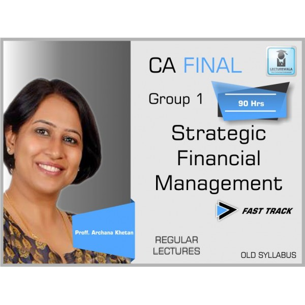CA FINAL OLD SYLLABUS : STRATEGIC FINANCIAL MANAGEMENT - FAST TRACK BY PROF. ARCHANA KHETAN (For May 19 & ONWARDS)