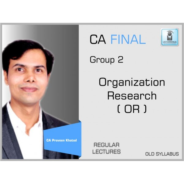 CA FINAL ORGANIZATION RESEARCH (QT / OR) BY CA PRAVEEN KHATOD  (Old Syllabus May 19 & On wards)