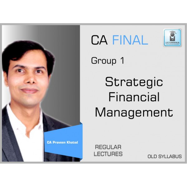 CA Final Strategic Financial Management Regular Course Old Syllabus : Video Lecture + Study Material By CA Praveen Khatod (For Nov. 2019 Onwards)