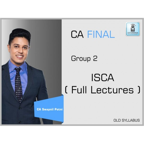 CA Final ISCA Old Syllabus Regular Course : Video Lecture + Study Material By CA Swapnil Patni (For May 2020 & On wards)