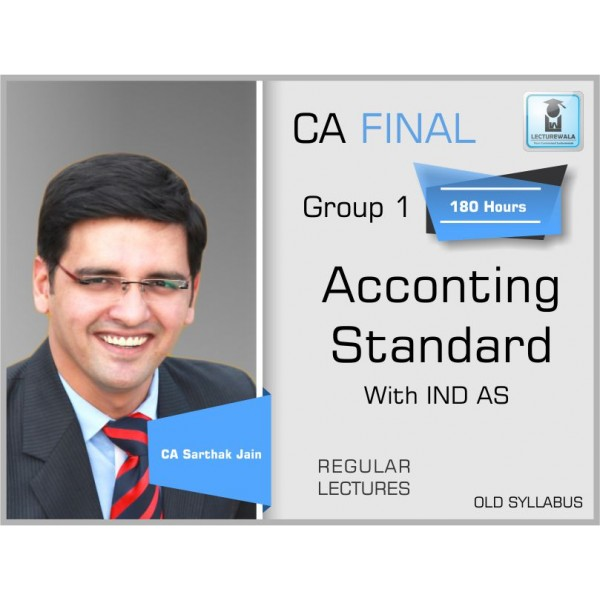 CA FINAL OLD SYLLABUS : ACCOUNTING STANDARD WITH IND AS VIDEO LECTURES BY CA SARTHAK JAIN (FOR MAY 19 & ON WARDS)