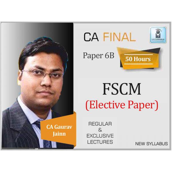 CA Final FSCM PAPER 6B Elective Paper New Syllabus : Video Lecture + Study Material By CA Gaurav Jainn (For May 2020 & Nov. 2020)