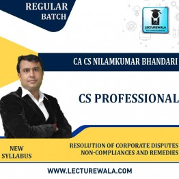 CS Professional Resolution of Corporate Disputes Non-Compliances And Remedies New Syllabus Regular Batch : Video Lecture + Study Material by CA CS Nilamkumar Bhandari (For June-21, Dec-21)