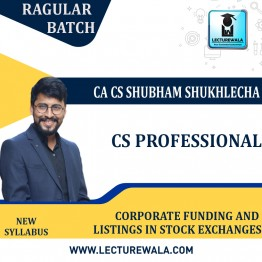 CS Professional Corporate Funding And Listings in Stock Exchanges New Syllabus Regular Batch : Video Lecture + Study Material by CA CS Shubham Sukhlecha  (For June-21, Dec-21)