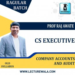 CS Executive Company Accounts And Audit Old Syllabus : Video Lecture + Study Material by Prof. Raj Awate (For June-21)