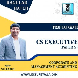 CS Executive Corporate and Management Accounting (Paper-5 ) New Syllabus : Video Lecture + Study Material by Prof. Raj Awate (For June-21, Dec-21)