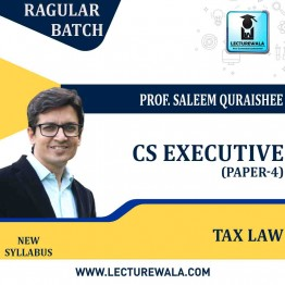 CS Executive Tax Laws (Paper - 4) New Syllabus : Video Lecture + Study Material by Prof. Saleem Quraishee (For June-21, Dec-21)