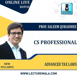 CS Professional Advanced Tax Laws New Syllabus Online Live Batch : Video Lecture + Study Material by Prof. Saleem Quraishee (For June-21, Dec-21)