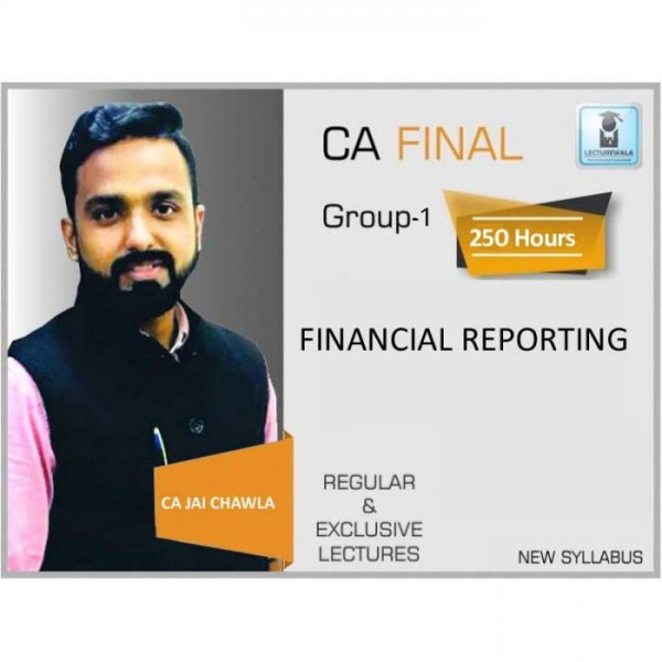 CA Final Financial Reporting New Syllabus Regular Course : Video Lecture + Study Material By CA Jai Chawla (For Nov. 2019 & Onwards)