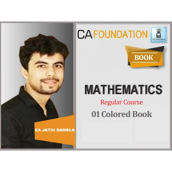 CA Foundation Mathes Full Colored Book : Study Material By CA Jatin Dembla (For May 2020 & Nov. 2019)
