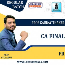 CA Final New Financial Reporting In English Regular Course : New Syllabus by JK Shah Classes Prof Gaurav Thaker (For May 2021 & Nov.2021)
