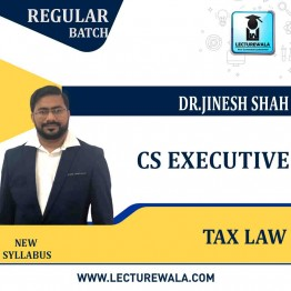 CS Executive Tax Law Regular Course : Video Lecture + Study Material By Dr. Jinesh Shah (For Dec.2021 & June 2022)