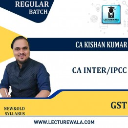 CA Inter/IPCC GST Regular Course : Video Lecture + Study Material By  CA Kishan Kumar (For May 2021 and Nov. 2021)