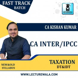 CA Inter/IPCC -DT and IDT Taxation FAST TRACK Course : Video Lecture + Study Material By  CA KISHAN KUMAR (For May 2021 and Nov. 2021)