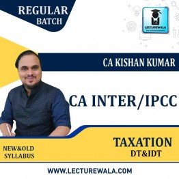 CA Inter/IPCC -DT&IDT Taxation Regular Course : Video Lecture + Study Material By  CA KISHAN KUMAR (For May 2021 and Nov. 2021)