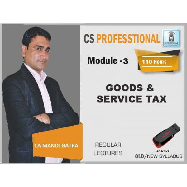CS Professional GST New & Old Syllabus : Video Lecture + Study Material by CA Manoj Batra (For June & Dec. 2019)