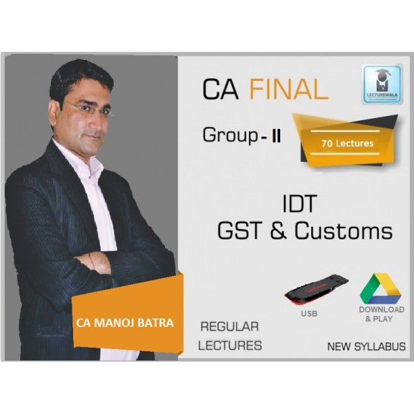 CA Final IDT (GST + Custom) : Video Lecture + Study Material by CA Manoj Batra (For May & Nov. 2019)