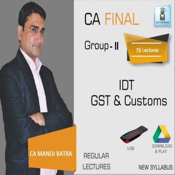 CA Final IDT (GST + Custom) : Video Lecture + Study Material by CA Manoj Batra (For Nov. 2019 & MAY 2020)
