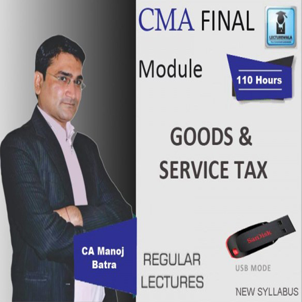CMA Final GST Regular Course : Video Lecture + Study Material by CA Manoj Batra (FOR June & Dec 19)