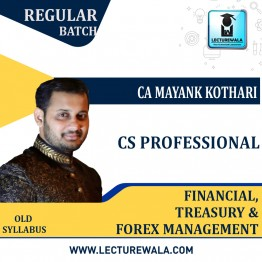 CS Professional Paper - 5 Financial, Treasury & Forex Management Regular Course : Video Lecture + Study Material By CA Mayank Kothari (For JUNE 2021 TO DEC.2021 & Onwards Attempts