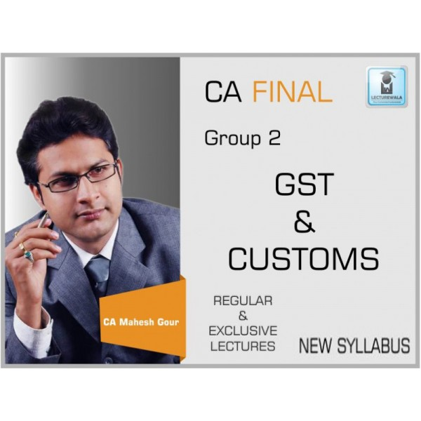 CA Final GST & Customs Regular Course : Video Lecture + Study Material by CA Mahesh Gour (For May & Nov. 2019)