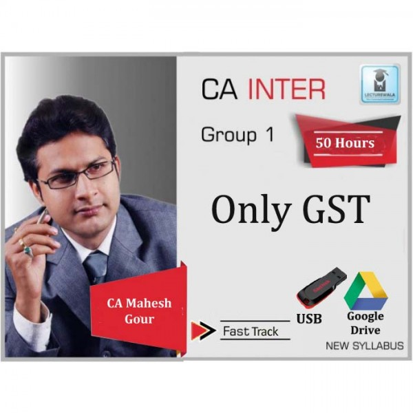 CA Inter GST Crash Course New Syllabus : Video Lecture + Study Material By CA Mahesh Gour (For May 2020 &  Nov. 2020)