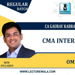 CMA Inter OM Regular Course New Syllabus : Video Lecture by CA Gaurav Kabra (For JUNE 2021 TO DEC.2021)