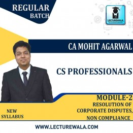 CS Professionals Module 2 Resolution Of Corporate Disputes, Non Compliance  Regular Course : Video Lecture + Study Material By CA Mohit Agarwal (For JUNE 2021 TO  Dec. 2021)