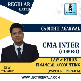 CMA Inter Law and Ethics + Accounts Combo Regular Course : Video Lecture + Study Material by CA Mohit Agarwal (For June / Dec. 2021)