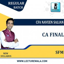 CA Final SFM Regular Course New Syllabus : Video Lecture + Study Material By CFA NAVEEN SALIAN (For Nov. 2021& May/Nov. 2022)