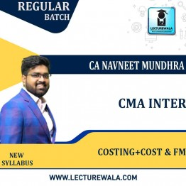 CMA Inter Combo (Costing + Cost & FM) New Syllabus Regular Course : Video Lecture + Study Material By CA navneet Mundhra  (For DEC 2021 / JUNE 2022)