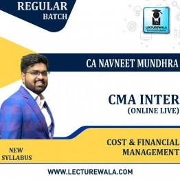 CMA Inter Cost & Financial Management(Group - 2) Online Live Batch Regular Course : Video Lecture + Study Material By CA Navneet Mundhra  (For Dec. 2021)