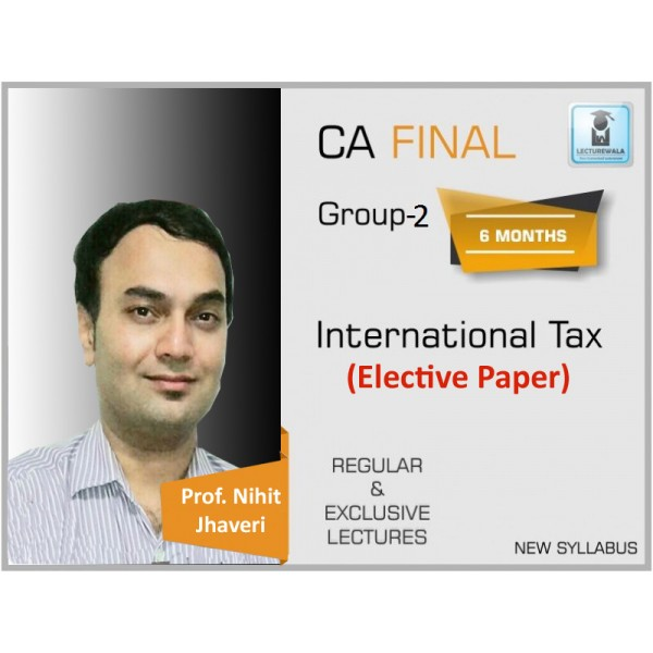 CA Final International Tax Elective Paper Regular Course : Video Lecture + Study Material By Prof. Nihit Jhaveri (For May 2020 & Nov. 2020)