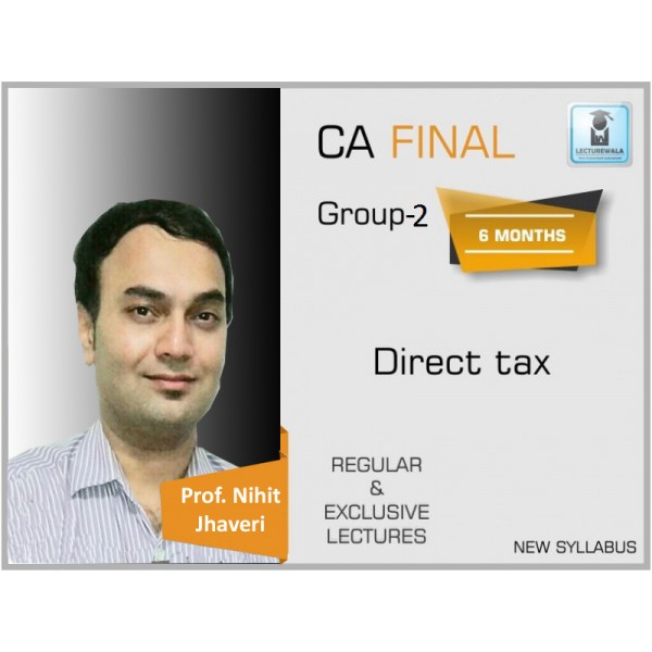 CA Final Direct Tax New Syllabus Regular Course : Video Lecture + Study Material By Prof. Nihit Jhaveri (For May 2020 & Nov. 2020)