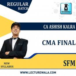 CMA Final SFM New Syllabus : Video Lecture + Study Material By CA Ashish Kalra (For may 2021 to nov.2021)