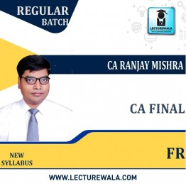 CA Final   FR New Course  Latest Batch  : Video Lecture + Study Material By CA Ranjay Mishra  (For June 2021 & Dec. 2021)