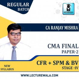 CMA Final   CFR + SPM & BV Stage IV-2 Paper (Combo) Latest Batch Ragular Course : Video Lecture + Study Material By CA Ranjay Mishra  (For June 2021 & Dec. 2021)