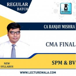 CMA Final SPM & BV Latest Batch Ragular Course : Video Lecture + Study Material By CA Ranjay Mishra  (For June 2021 & Dec. 2021)