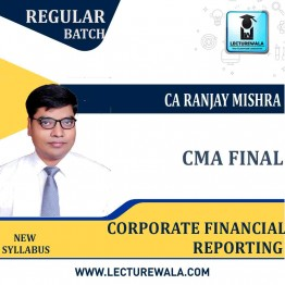 CMA Final Corporate Financial Reporting Latest Batch Ragular Course : Video Lecture + Study Material By CA Ranjay Mishra  (For June 2021 & Dec. 2021)
