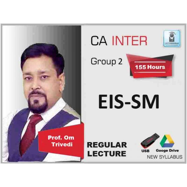 CA Inter EIS-SM Regular Course: Video Lecture + Study Material By Prof. Om Trivedi (For May & Nov. 2019)